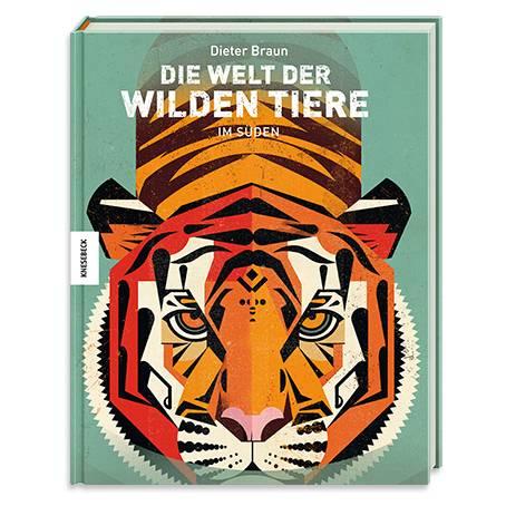 Dieter Braun: Die Welt der wilden Tiere – Im Süden